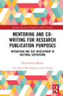Mentoring and Co-Writing for Research Publication Purposes: Interaction and Text Development in Doctoral Supervision (Routledge Research in English for Specific Purposes) Cover Image