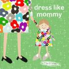 Dress Like Mommy Cover Image