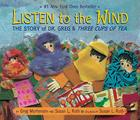 Listen to the Wind: The Story of Dr. Greg and Three Cups of Tea Cover Image