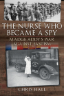 The Nurse Who Became a Spy: Madge Addy's War Against Fascism Cover Image