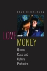 Love and Money: Queers, Class, and Cultural Production (Critical Cultural Communication #18) Cover Image