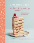 Afternoon Tea at the Cutter & Squidge Bakery: Delicious recipes for dream cakes, biskies, savouries and more Cover Image