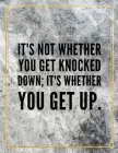It's not whether you get knocked down; it's whether you get up.: Marble Design 100 Pages Large Size 8.5
