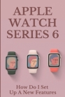 Apple Watch Series 6: How Do I Set Up A New Features: Apple Watch Series 6 Design Cover Image