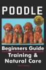 Poodle Beginners Guide: Training & Natural Care Cover Image