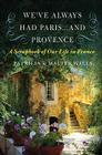We've Always Had Paris...and Provence: A Scrapbook of Our Life in France Cover Image