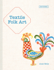 Textile Folk Art: Design, Techniques and Inspiration in Mixed-Media Textile Cover Image