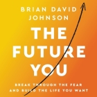 The Future You Lib/E: Break Through the Fear and Build the Life You Want Cover Image