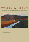 Washed with Sun: Landscape and the Making of White South Africa Cover Image