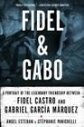 Fidel and Gabo: A Portrait of the Legendary Friendship Between Fidel Castro and Gabriel Garcia Marquez Cover Image