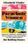 Parachute Women: Marianne Faithfull, Marsha Hunt, Bianca Jagger, Anita Pallenberg, and the Women Behind the Rolling Stones Cover Image