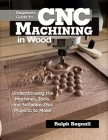 Beginner's Guide to Cnc Machining in Wood: Understanding the Machines, Tools and Software, Plus Projects to Make Cover Image