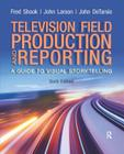 Television Field Production and Reporting: A Guide to Visual Storytelling Cover Image