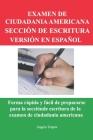 Examen de Ciudadania Americana Sección de Escritura Versión En Español: Forma rápida y fácil de prepararse para la sección de escritura de la examen d Cover Image