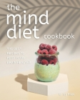 The Mind Diet Cookbook: The Best Recipes to Keep Your Brain Healthy Cover Image