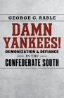 Damn Yankees!: Demonization and Defiance in the Confederate South (Walter Lynwood Fleming Lectures in Southern History) Cover Image