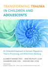 Transforming Trauma in Children and Adolescents: An Embodied Approach to Somatic Regulation, Trauma Processing, and Attachment-Building Cover Image