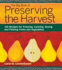The Big Book of Preserving the Harvest: 150 Recipes for Freezing, Canning, Drying and Pickling Fruits and Vegetables Cover Image