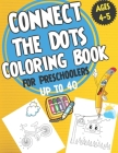 Connect the Dots Coloring book for Preschoolers ages 4-5: dot to dot and coloring book for prek, preschoolers, toddlers and kids - Boys ad Girls. Cover Image