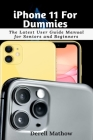 iPhone 11 For Dummies: The Latest User Guide Manual for Seniors and Beginners Cover Image