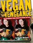Vegan with a Vengeance: Over 150 Delicious, Cheap, Animal-Free Recipies That Rock Cover Image