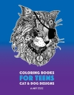Coloring Books For Teens: Cat & Dog Designs: Detailed Zendoodle Animals For Relaxation; Advanced Coloring Pages For Older Kids & Teens; Stress R Cover Image