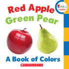 Red Apple, Green Pear: A Book of Colors (Rookie Toddler) Cover Image