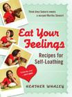 Eat Your Feelings: Recipes for Self-Loathing Cover Image