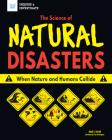 The Science of Natural Disasters: When Nature and Humans Collide (Inquire & Investigate) Cover Image
