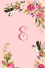 Monogram Initial Letter E Notebook for Women and Girls: Pink Floral Notebook Cover Image