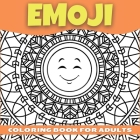 Emoji Coloring Book For Adults, Teenagers and Kids: Amazing Collection of Cool and Fun Emoji Mandala Coloring Pages - Relaxing and Stress Relieving Co Cover Image