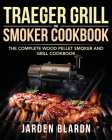 Traeger Grill & Smoker Cookbook: The Complete Wood Pellet Smoker and Grill Cookbook Cover Image