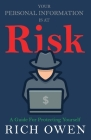 Your Personal Information Is At Risk: A Guide For Protecting Yourself Cover Image