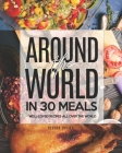 Around the World in 30 Meals: Well-Loved Recipes All Over the World Cover Image