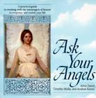 Ask Your Angels: A Practical Guide to Working with the Messengers of Heaven to Empower and Enrich Your Life Cover Image