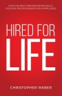 Hired For Life: How The Best Organizations Build Lifelong Relationships With Employees Cover Image