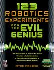 123 Robotics Experiments for the Evil Genius [With Printed Circuit Board] Cover Image