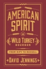 American Spirit: Wild Turkey Bourbon from Ripy to Russell Cover Image