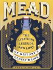Mead: The Libations, Legends, and Lore of History's Oldest Drink Cover Image