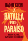 La Batalla Por El Paraíso: Puerto Rico Y El Capitalismo del Desastre = The Battle for Paradise Cover Image