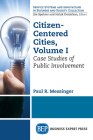 Citizen-Centered Cities, Volume I: Case Studies of Public Involvement Cover Image