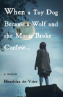 When a Toy Dog Became a Wolf and the Moon Broke Curfew: A Memoir Cover Image