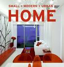 Small + Modern + Urban = Home Cover Image