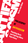 Philosophy of Antifascism: Punching Nazis and Fighting White Supremacy Cover Image