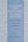 Religion and Resistance in Early Judaism: Greek Readings in 1 Maccabees and Josephus Cover Image