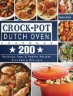 Crock-Pot Dutch Oven Cookbook: 200 Delicious, Easy & Healthy Recipes Your Family Will Love Cover Image