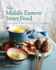 New Middle Eastern Street Food: 10th Anniversary Edition: Snacks, Comfort Food, and Mezze from Snackistan Cover Image