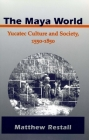 The Maya World: Yucatec Culture and Society, 1550-1850 Cover Image