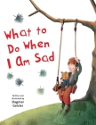 What to Do When I Am Sad (The Safe Child, Happy Parent Series) Cover Image