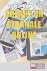 Creare un Giornale Online: Gli Step per Creare un Giornale di Nuova Generazione Dimezzando i Costi e Targettizzando i Lettori Cover Image